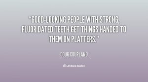 Good-looking people with strong, fluoridated teeth get things handed ...