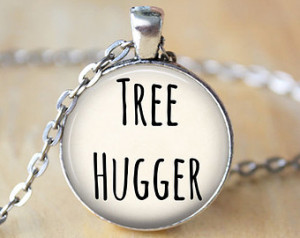 Tree Hugger - Environmental, Natur e Lover, Quote Necklace with Chain ...