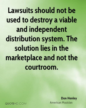 Lawsuits should not be used to destroy a viable and independent ...