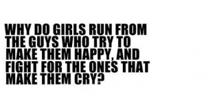 Why do girls run from the guys who try