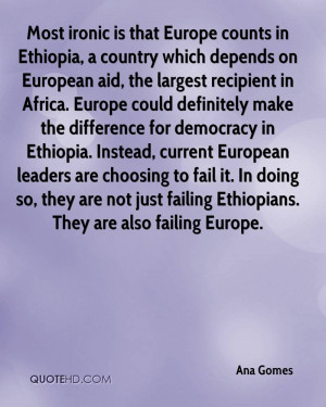 Most ironic is that Europe counts in Ethiopia, a country which depends ...
