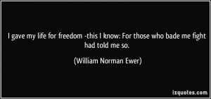 ... know: For those who bade me fight had told me so. - William Norman