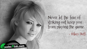 Never Let The Fear Of by hilary-duff Picture Quotes