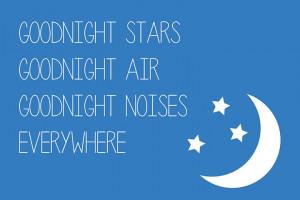 Goodnight stars, goodnight air, goodnight noises everywhere ...