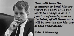 Bobby Kennedy Quote:)