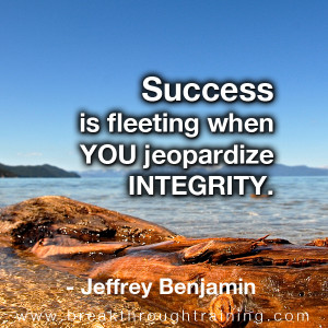 Success is fleeting when you jeopardize integrity » Breakthrough ...