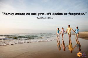 "Family means no one gets left behind of forgotten."" – David Ogden ..."
