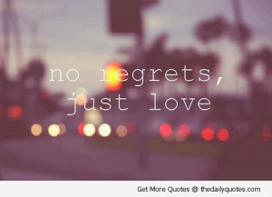 no-regrets-just-love-sweet-cute-quotes-sayings-pics.jpg
