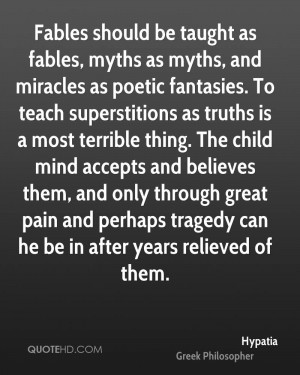 Fables should be taught as fables, myths as myths, and miracles as ...