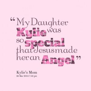 Quotes Picture: my daughter kylie was so special that jesus made her ...