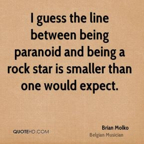 Brian Molko - I guess the line between being paranoid and being a rock ...