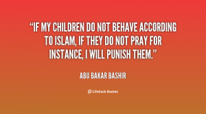 If my children do not behave according to Islam, if they do not pray ...