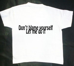 don t blame yourself let me do it don t