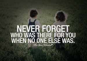 images of never forget who was there for you quotes with pictures ...
