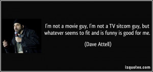 quote-i-m-not-a-movie-guy-i-m-not-a-tv-sitcom-guy-but-whatever-seems ...
