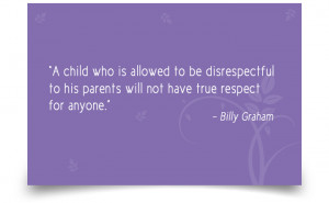 child who is allowed to be disrespectful to his parents will not ...