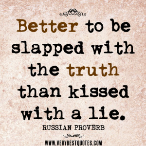 truth quotes, Better to be slapped with the truth than kissed with a ...