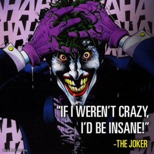 And being insane is a lot more worst that being crazy!