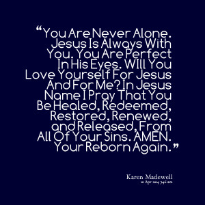 Quotes Picture: you are never alone jesus is always with you you are ...