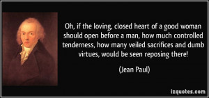 if the loving, closed heart of a good woman should open before a man ...