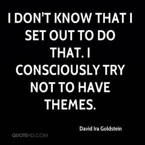 david ira goldstein quote i dont know that i set out to do that i jpg