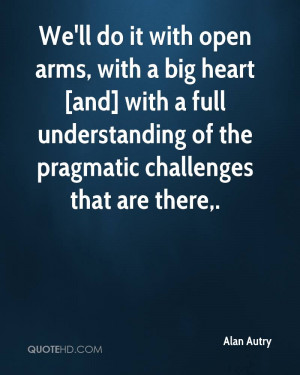 We'll do it with open arms, with a big heart [and] with a full ...