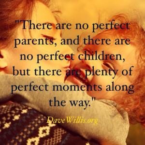 Dave Willis quotes no perfect parents children moments