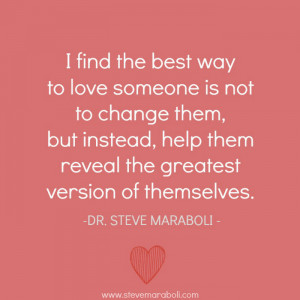 the best way to love someone is not to change them, but instead, help ...