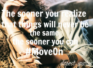 move on #swag #hurt #life lessons #dopest quotes