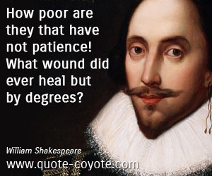 Patience quotes - How poor are they that have not patience! What wound ...