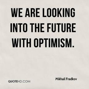 Mikhail Fradkov - We are looking into the future with optimism.