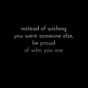 Be proud of who you are :)