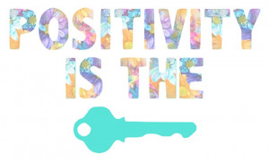 """Positivity Quote 12: """"Positivity is the key"""""""