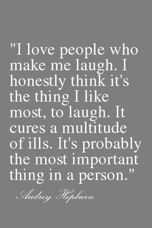 quotes audrey hepburn quotes i love people who make me laugh i love ...