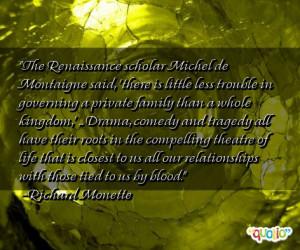 The Renaissance scholar Michel de Montaigne said, 'there is little ...