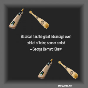Baseball has the great advantage over cricket of being sooner ended