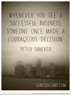 Small business owners are some of the most courageous people I know.