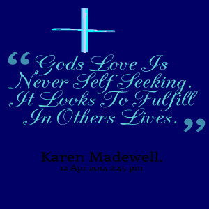 Quotes Picture: gods love is never self seeking it looks to fulfill in ...