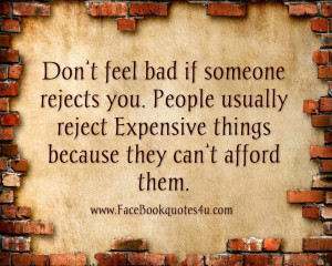 Don't feel bad if someone rejects you. People