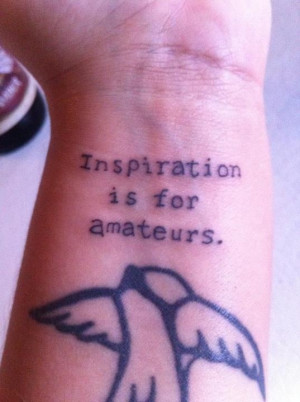 My Chuck Close quote tattoo.