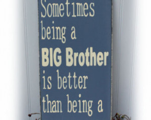 Happy Birthday Little Brother Quotes Sometimes being a big brother