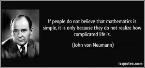 If people do not believe that mathematics is simple, it is only ...