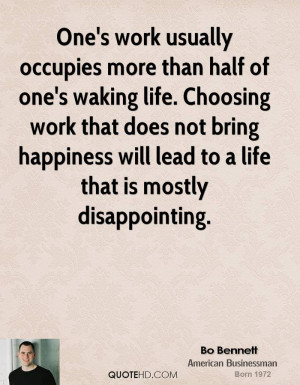 One's work usually occupies more than half of one's waking life ...