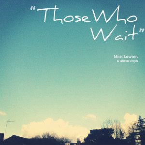 Quotes Picture: those who wait