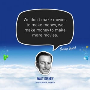 ... don't make movies to make money, we make money to make more movies