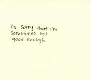 sorry that I'm sometimes not good enough.
