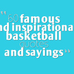 60 famous and inspirational basketball quotes and sayings