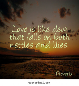 Design custom image quotes about love - Love is like dew that falls on ...