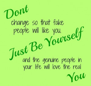 Dont change yourself for anyone be Original