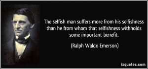 The selfish man suffers more from his selfishness than he from whom ...